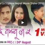 """""""Nai Nabhannu La 5"""" trailer released ft Swostima Khadka, Keki Adhikari, Anubhav Regmi"""