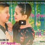 Yi Aakhama Timi Chhau official song from the movie Nai Nabhannu la 5 released